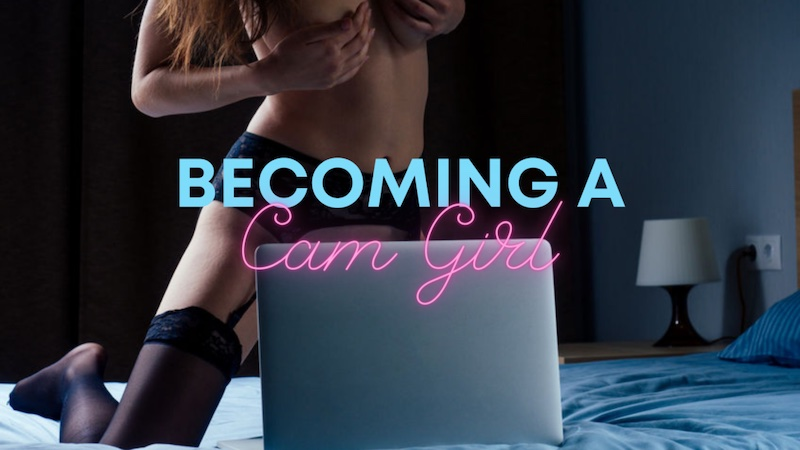 How to Become A Cam Girl and Make Money Cam Modeling
